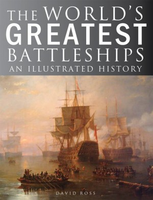 The World's Greatest Battleships: An Illustrated History